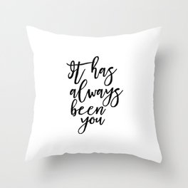 It Has Always Been You, Decor Engagement Gift, Inspirational Love Throw Pillow