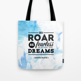 """""""So roar, be fearless, and go chase those dreams."""" - Stana Katic Tote Bag"""