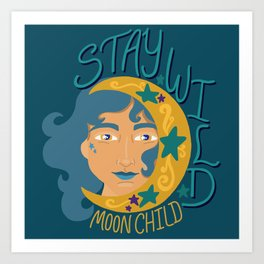 Stay wild moon child - Teal and gold - woman with cresent moon Art Print