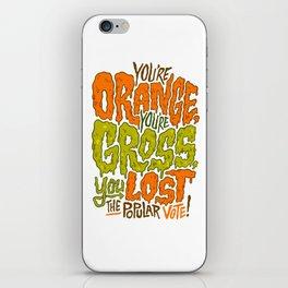 He's Orange, He's Gross, He Lost the Popular Vote iPhone Skin