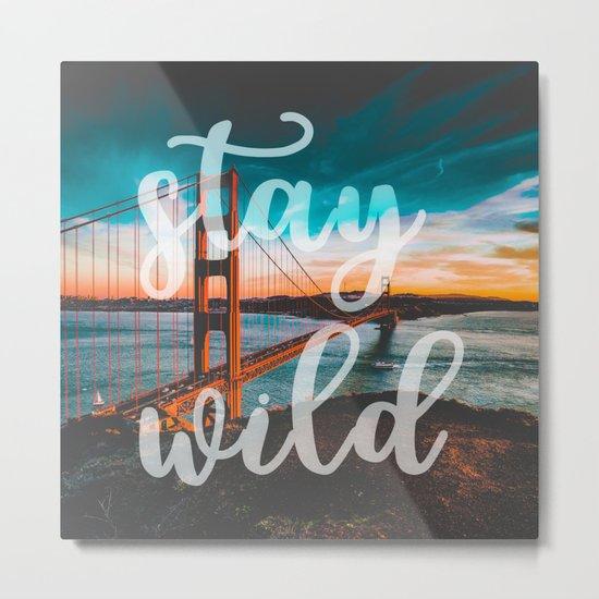 STAY WILD San Francisco Metal Print