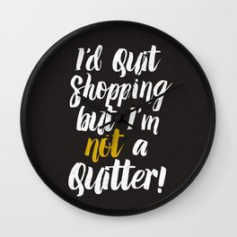 I'd quit, but... (on black) Wall Clock