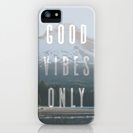 Good Vibes Only - Mt. Hood iPhone Case
