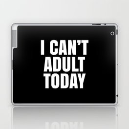 I Can't Adult Today (Black & White) Laptop & iPad Skin