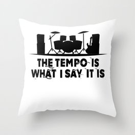 The tempo is what I say it is Throw Pillow