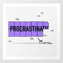 Procrastinati... Art Print