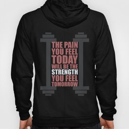 Lab No. 4 - The Pain You Feel Today Gym Inspirational Quotes Poster Hoody