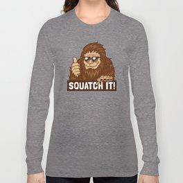 Squatch It! Long Sleeve T-shirt