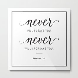 Never will I leave You, Never will I forsake You. Hebrews 13:5 Metal Print