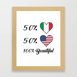 50% Italian 50% American 100% Beautiful Framed Art Print