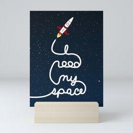 I need my space Mini Art Print