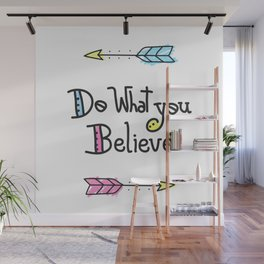 Do What You Believe Wall Mural