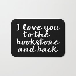 I Love You To The Bookstore And Back - Version II (inverted) Bath Mat
