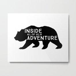Adventure is in all of us Bear Print Metal Print