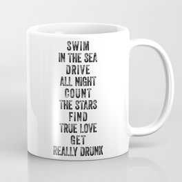 Swim in the Sea, Drive All Night, Count the Stars, Find True Love, Get Really Drunk, Black and White Coffee Mug