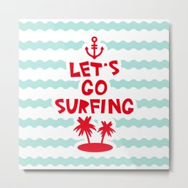 Lets go surfing Metal Print