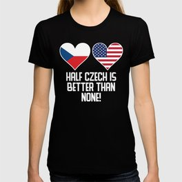 Half Czech Is Better Than None T-shirt