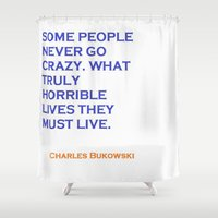bukowski Shower Curtains featuring Charles Bukowski Crazy Quote by All Surfaces Design