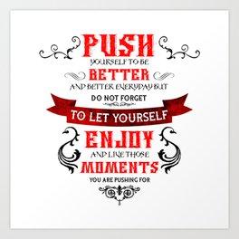 Push Yourself, but.... Art Print