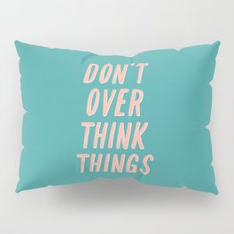 Don't Over Think Things positive good vibes inspirational typography quote in peach pink and green Pillow Sham
