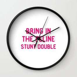 Bring in the Feline Stunt Double Quote Wall Clock