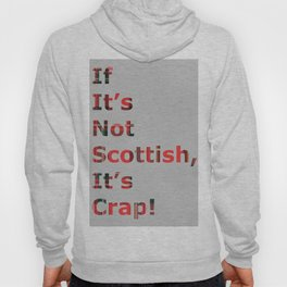 If It's Not Scottish, It's Crap! (In Grey) Hoody