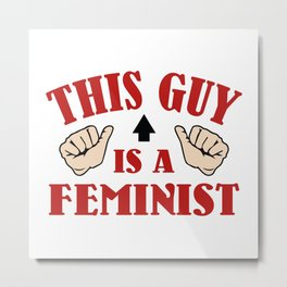 This Guy Is A Feminist Metal Print
