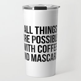 All things are possible with coffee and mascara Travel Mug