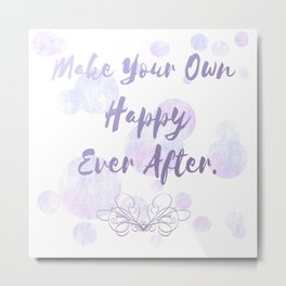 Make Your Own Happy Ever After Metal Print
