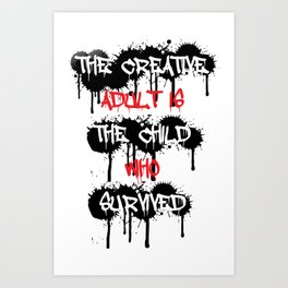 The Creative Adult Is The Child Who Survived Art Print