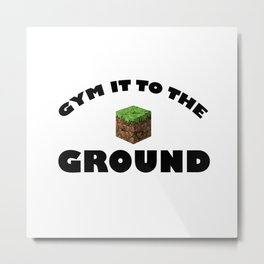 gym it to the ground Metal Print