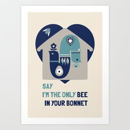 i'm the bee in your bonnet Art Print