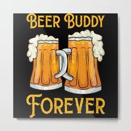 Beer Buddy Forever - Gift Metal Print