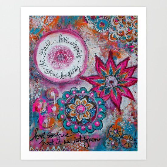 Be Brave. Love Deeply. Shine Brightly. Art Print