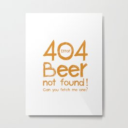 Error 404 - Beer not Found Metal Print