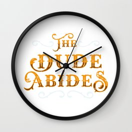 Dude Abides Cool Gift Idea Wall Clock