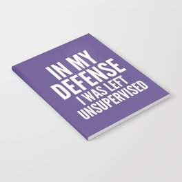 In My Defense I Was Left Unsupervised (Ultra Violet) Notebook