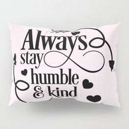 Always Stay Humble And Kind Pillow Sham
