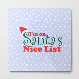 I'm on Santa's Nice List Metal Print