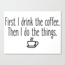 Gilmore Girls - First I drink the coffee Canvas Print