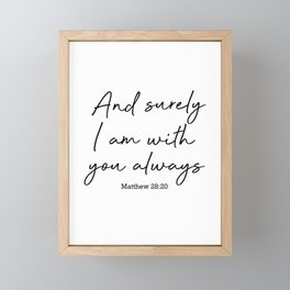 And surely I am with you always. Matthew 28:20 Framed Mini Art Print