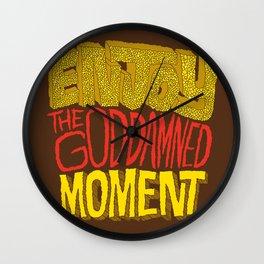 Enjoy the Goddamned Moment Wall Clock