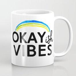 Okayish Vibes - Because Good Vibes Only is Impossible... Coffee Mug