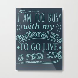 too busy with fictional life Metal Print