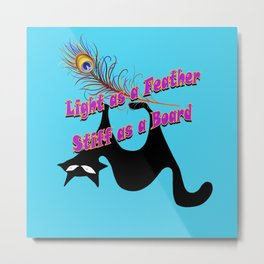 Light as a Feather stiff as a Board Cat Metal Print