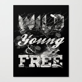 WILD YOUNG AND FREE Canvas Print