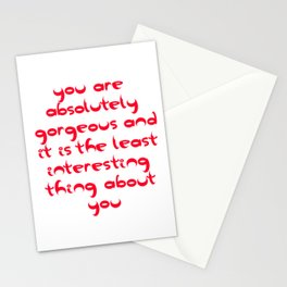 You Are Absolutely Gorgeous And It Is The Least Interesting Thing About You Stationery Cards