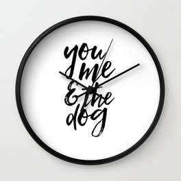 you me and the dog,home decor,home sign,gift for her,love sign,love quote,typography poster Wall Clock