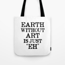 Earth Without Art is Just Eh Tote Bag