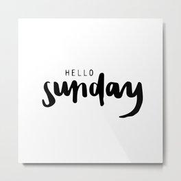 Hello sunday Metal Print